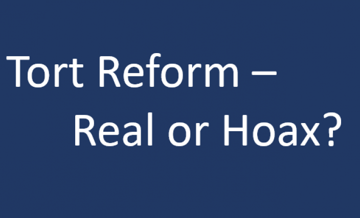 Tort Reform – REAL OR HOAX?